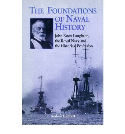 The Foundations of Naval History: Career of Sir John Knox Loughton