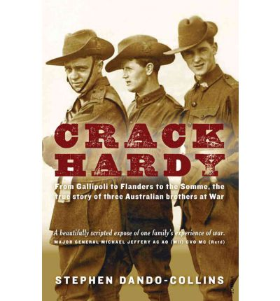 Crack Hardy: From Gallipoli to Flanders to the Somme, the True Story of Three Australian Brothers at War
