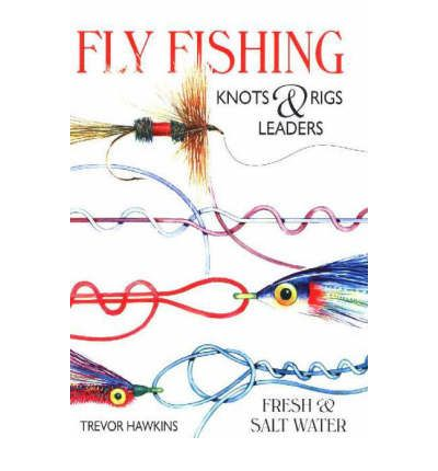 Flyfishing Knots and Rigs Leaders: Fresh and Salt Water