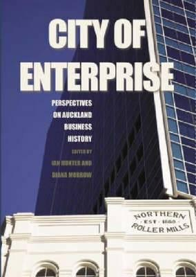 City of Enterprise: Perspectives on Auckland Business History