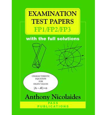 Examination Test Papers for FP1/FP2/FP3 with Full Solutions: 10 Exam Papers for FP1 and 10 Exam Papers for FP2 and 10 Exam Papers for FP3