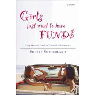 Girls Just Want to Have Funds : Every Woman's Guide to Financial Independence