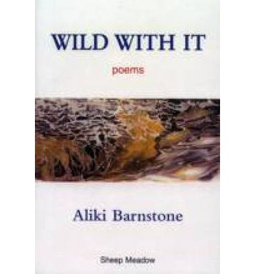 Wild with it: Poems