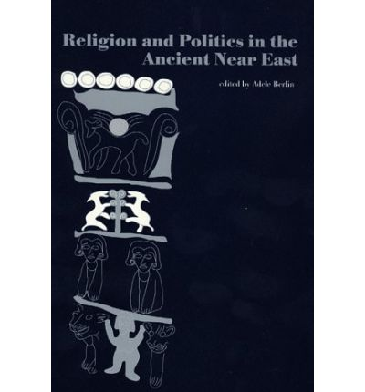 Religion and Politics in the Ancient Near East