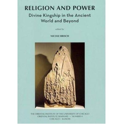 Religion and Power: Divine Kingship in the Ancient World and Beyond