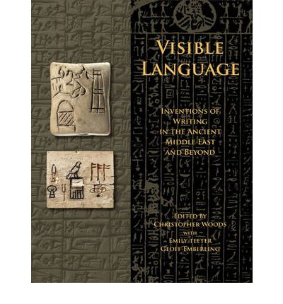 Visible Language: Inventions on Writing in the Ancient Middle East and Beyond