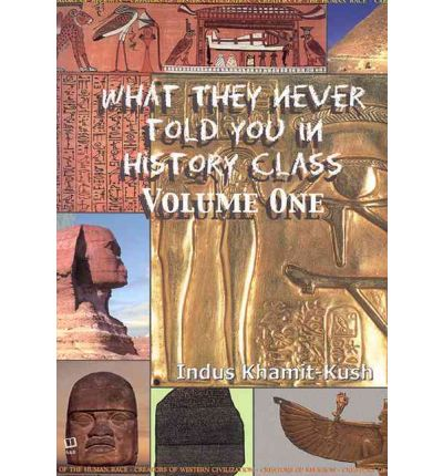 What They Never Told You in History Class, Volume 1