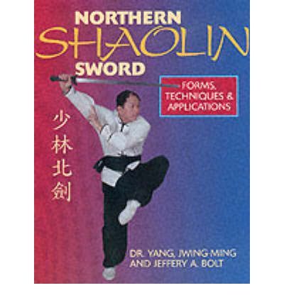 Northern Shaolin Sword: Forms, Techniques and Applications