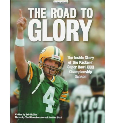The Road to Glory: The Inside Story of the Packers' Super Bowl Xxxi Championship Season