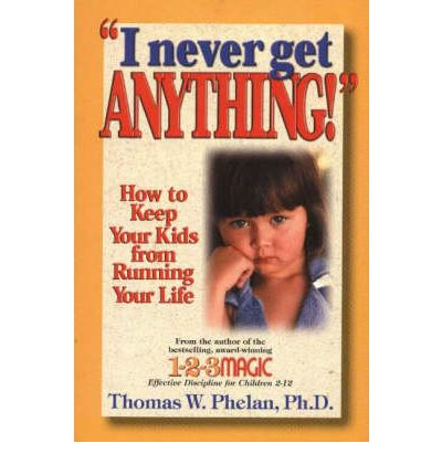 I Never Get Anything: How to Keep Your Kids from Running Your Life