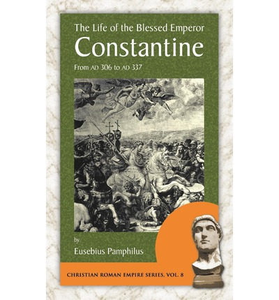 The Life of the Blessed Emperor Constantine: From Ad 306 to Ad 337