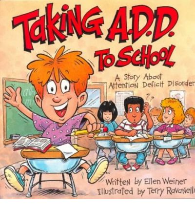 Taking A.D.D. to School: A School Story about Attention Deficit Disorder
