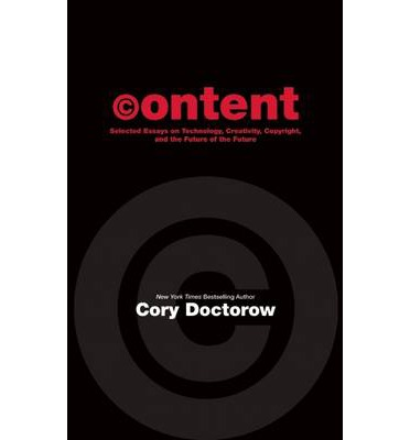Content: Selected Essays on Technology, Creativity, Copyright and the Future of the Future