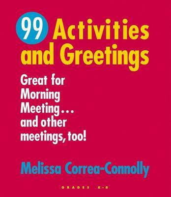99 Activities and Greetings, Grades K-8: Great for Morning Meeting... and Other Meetings, Too!