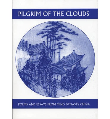 Pilgrim of the Clouds: Poems and Essays from Ming Dynasty China