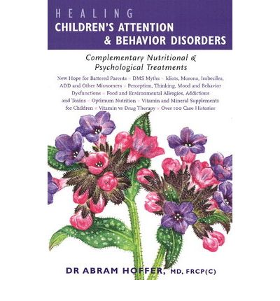 Healing Children's Attention, Learning and Behavior Disorders : Complementary Nutritional and Psychological Treatments