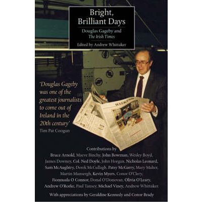 "Bright Brilliant Days: Douglas Gageby and the ""Irish Times"""