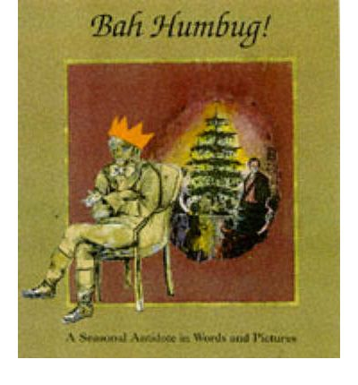 Bah Humbug!: A Seasonal Antidote in Words and Pictures