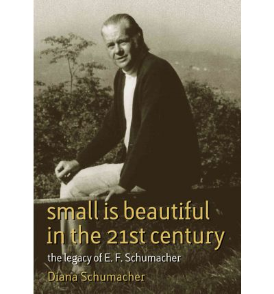 Small is Beautiful in the 21st Century: The Legacy of E.F. Schumacher