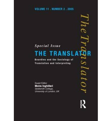 Bourdieu and the Sociology of Translation and Interpreting: v. 11, Pt. 2: Special Issue of The Translator