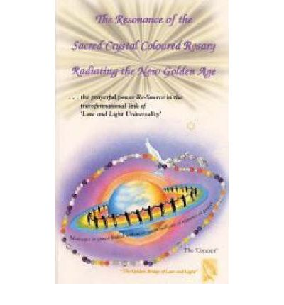 The Resonance of the Sacred Crystal Coloured Rosary Radiating the New Golden Age