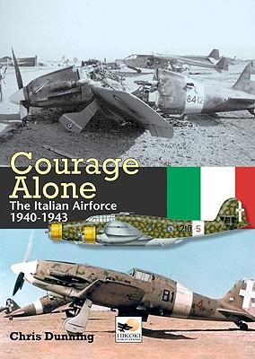 Courage Alone: The Italian Air Force 1940-1943