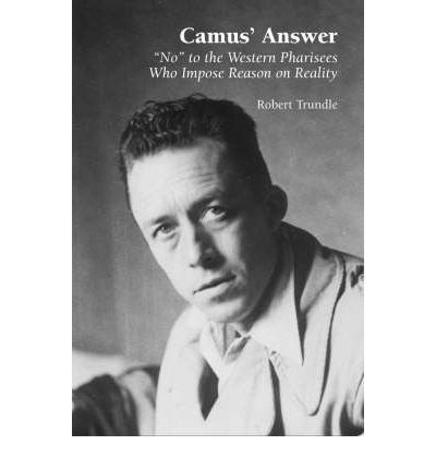 Camus' Answer : 'No' to the Western Pharisees Who Impose Reason on Reality