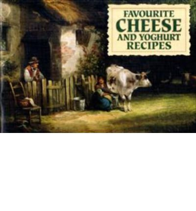 Favourite Cheese and Yoghurt Recipes