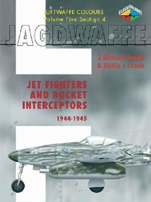 Luftwaffe Colours: v. 5: Jet Fighters and Rocket Intercepters 1944-45
