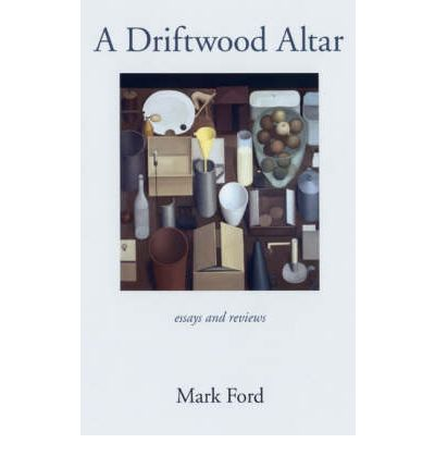 A Driftwood Altar: Essays and Reviews, with an Introduction by Nick Everett
