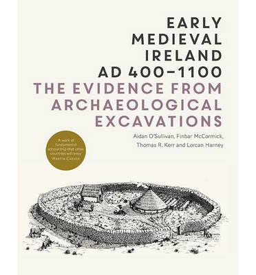 Early Medieval Ireland AD 400-1100: the Evidence from Archaeological Excavations