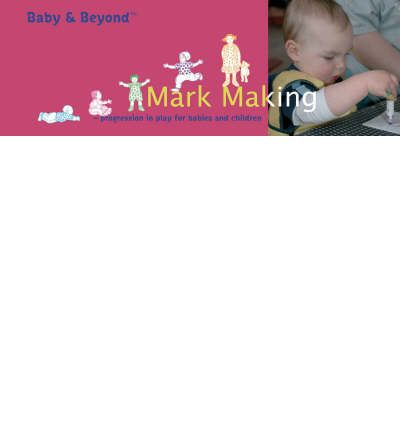 Mark Making: Progression in Play for Babies and Children