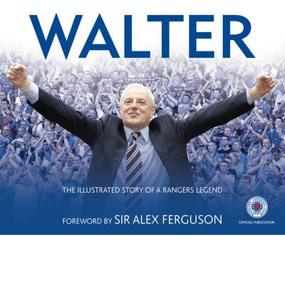 Walter: The Illustrated Story of a Rangers Legend