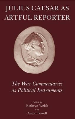 Julius Caesar as Artful Reporter: The War Commentaries as Political Instruments