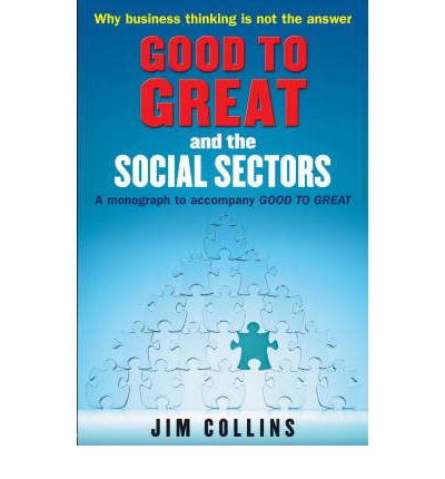 """Good to Great"" and the Social Sectors: A Monograph to Accompany ""Good to Great"""