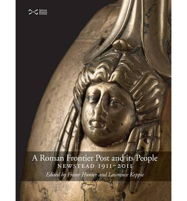 A Roman Frontier Post and Its People: Newstead 1911-2011