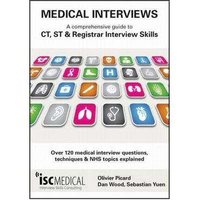 Medical Interviews: A Comprehensive Guide to CT, ST and Registrar Interview Skills: Over 120 Medical Interview Questions, Techniques and NHS Topics Explained