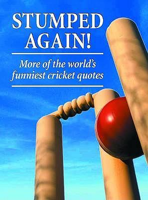 Stumped Again!: More of the World's Funniest Cricket Quotes