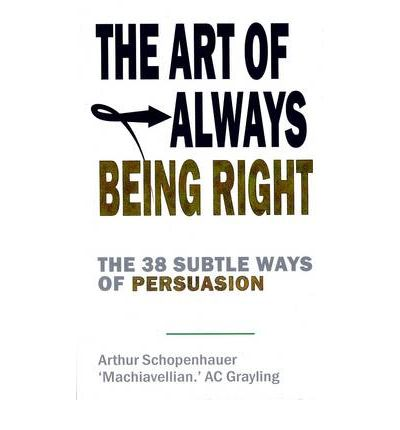 The Art of Always Being Right: The 38 Subtle Ways to Win an Argument