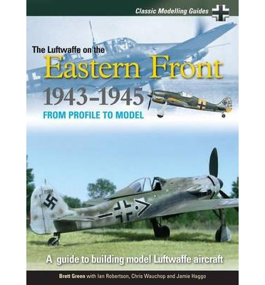 Classic Modelling Guides: Volume 2: Luftwaffe on the Eastern Front 1943-5