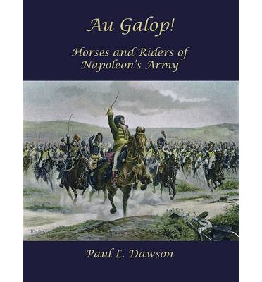Au Galop! : Horses and Riders of Napoleon's Army