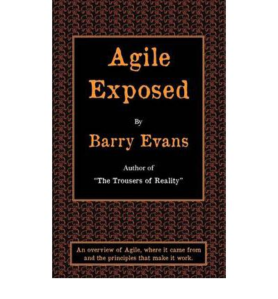 Agile Exposed: Blowing the Whistle on Agile Hype. An Overview of Agile, Where it Came from and the Principles That Make it Work