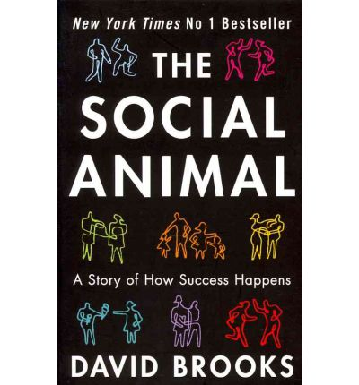 The Social Animal: How We Become the People We are, Why We Do the Things We Do