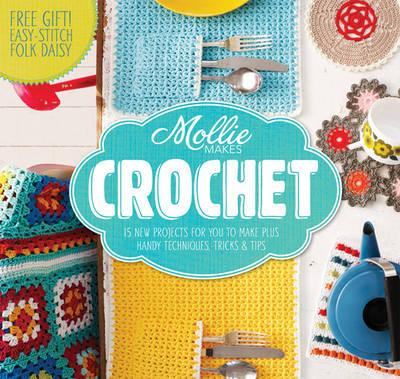 Mollie Makes: Crochet: Techniques, Tricks & Tips with 15 Exclusive Projects