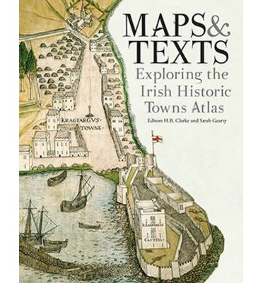 Maps and Texts: Exploring the Irish Historic Towns Atlas