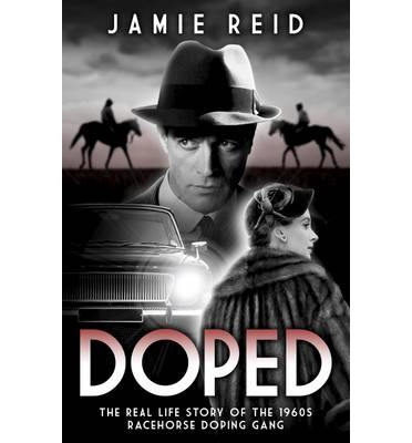 Doped: The Real Life Story of the 1960s Racehorse Doping Gang