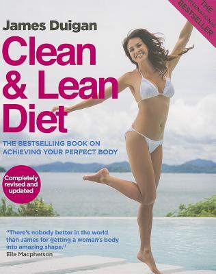 Clean & Lean Diet: The Global Bestseller on Achieving Your Perfect Body