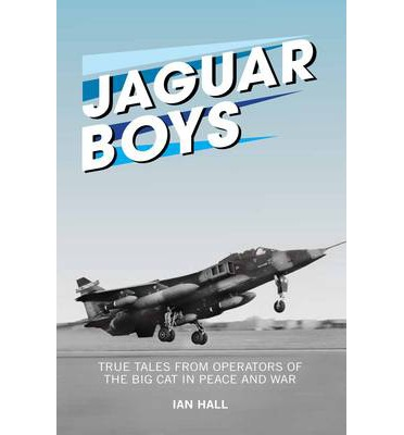 Jaguar Boys: True Tales from Operators of the Big Cat in Peace and War