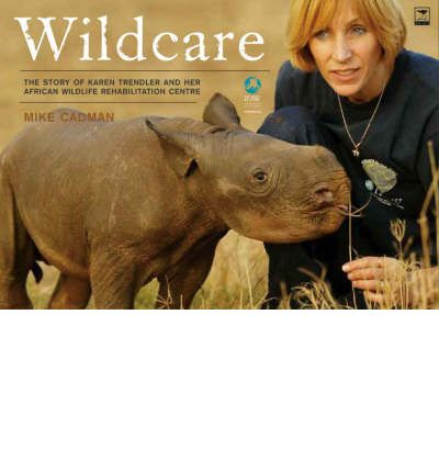 Wildcare: The Story of Karen Trendler and Her Wildlife Rehabilitation Centre