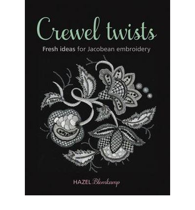Crewel Twists: Fresh Ideas for Jacobean Embroidery